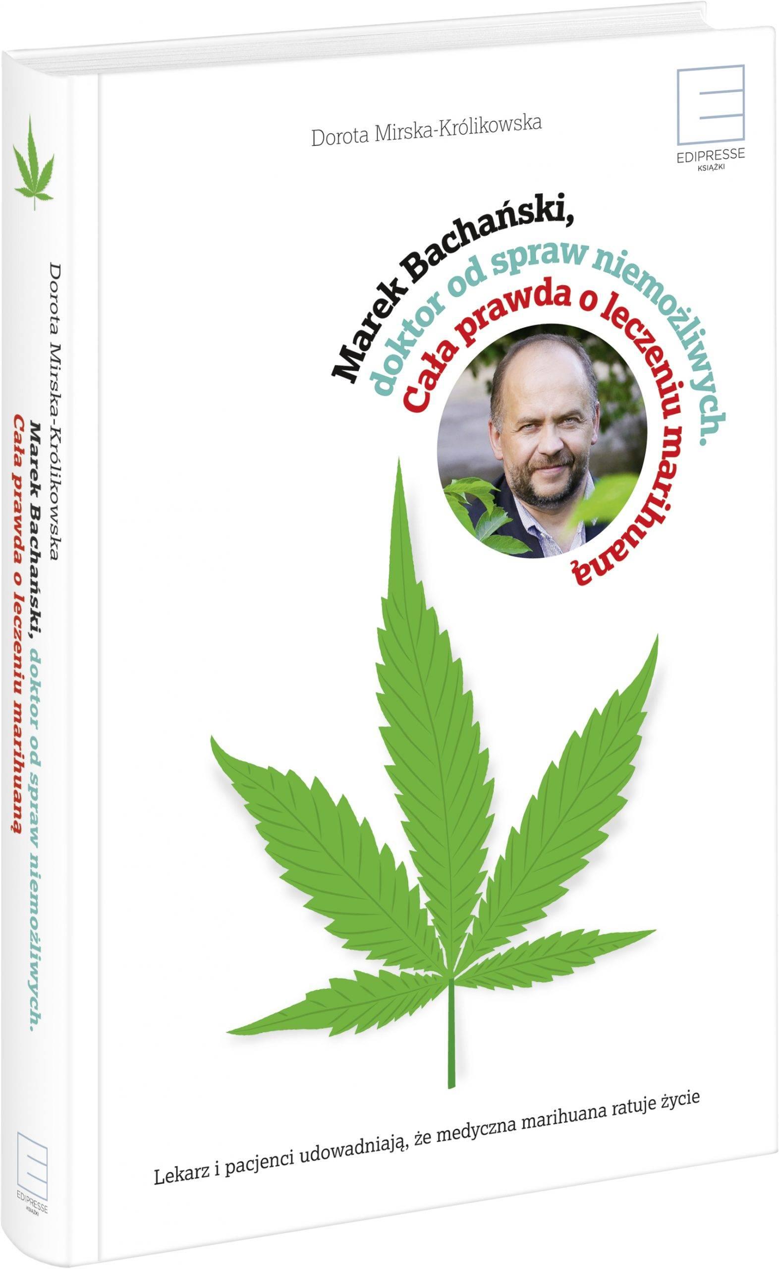 """Książka Doroty Mirskiej-Królikowskiej o medycznej marihuanie """"Marek Bachański, doktor od spraw niemożliwych. Cała prawda o leczeniu marihuaną"""" - okładka."""
