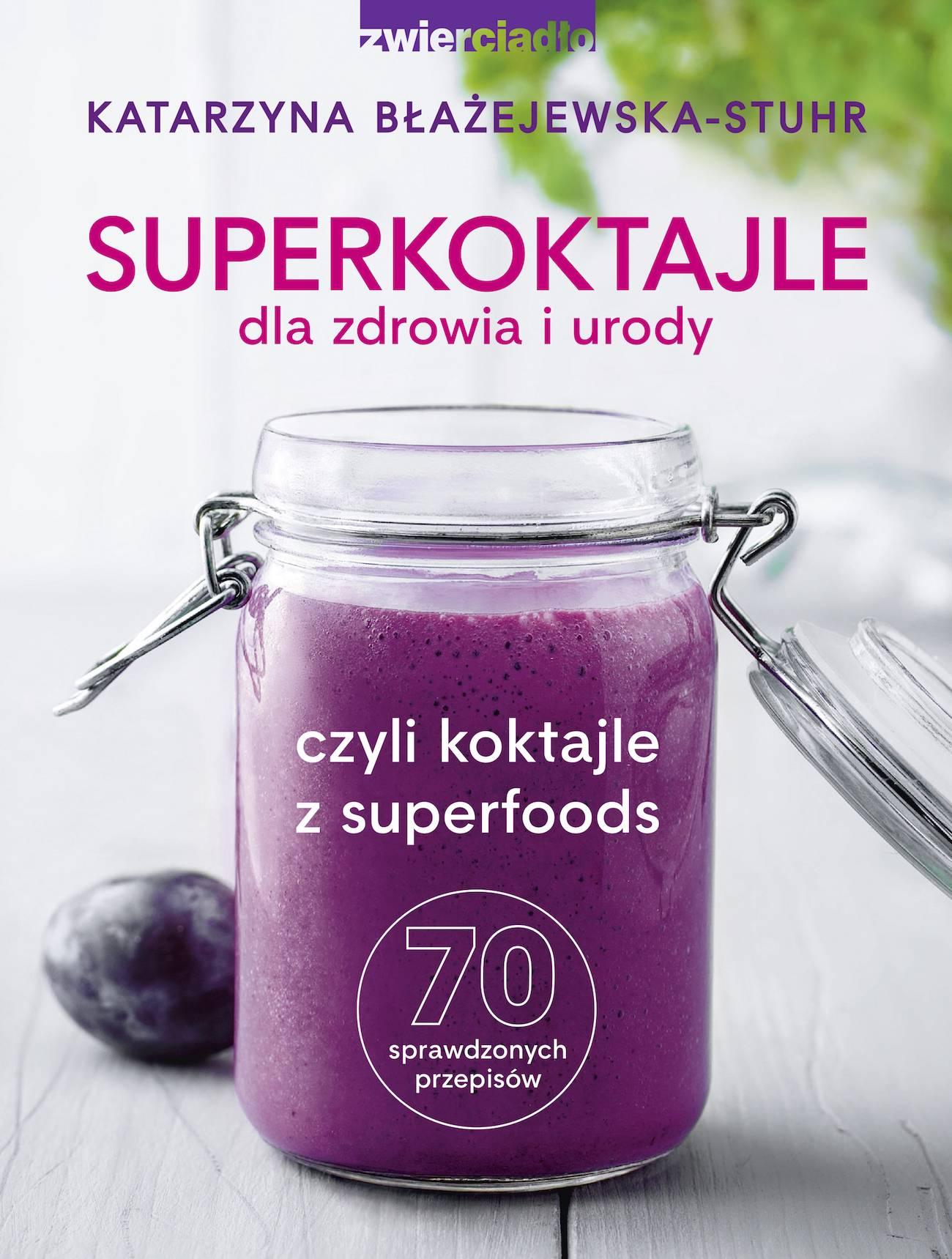 Superkoktajle dla zdrowia i urody - Katarzyna Błażejewska-Stuhr